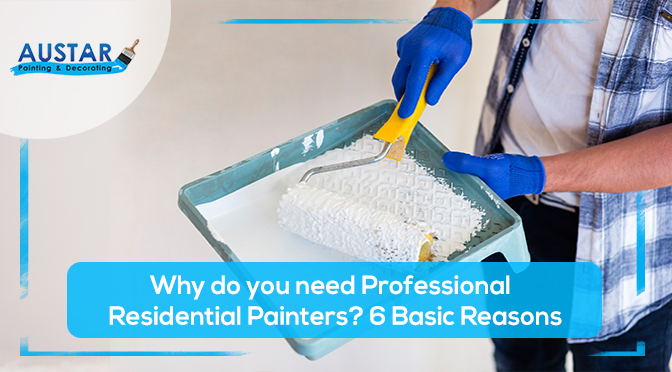 Why do you need Professional Residential Painters? 6 Basic Reasons